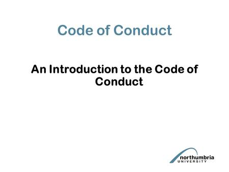 Code of Conduct An Introduction to the Code of Conduct.