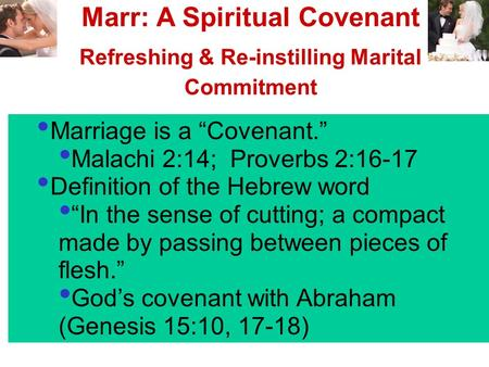 "Marriage is a ""Covenant."" Malachi 2:14; Proverbs 2:16-17 Definition of the Hebrew word ""In the sense of cutting; a compact made by passing between pieces."