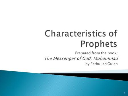 Prepared from the book: The Messenger of God: Muhammad by Fethullah Gulen 1.