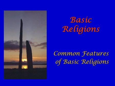 Basic Religions Common Features of Basic Religions of Basic Religions.
