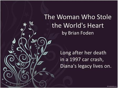 The Woman Who Stole the World's Heart by Brian Foden Long after her death in a 1997 car crash, Diana's legacy lives on.
