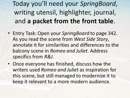 Today you'll need your SpringBoard, writing utensil, highlighter, journal, and a packet from the front table. Entry Task: Open your SpringBoard to page.