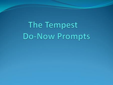 week tempest bbl ppt video online  do now the tempest act 1 choose one of the following prompts 1