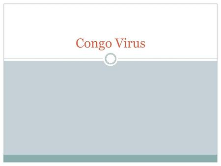 Congo Virus. What is Viral Hemorrhagic Severe multisystem syndrome Damage to overall vascular system Symptoms often accompanied by hemorrhage  Rarely.