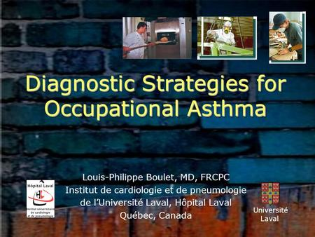 Diagnostic Strategies for Occupational Asthma Louis-Philippe Boulet, MD, FRCPC Institut de cardiologie et de pneumologie de l'Université Laval, Hôpital.