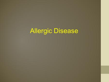 Allergic Disease. Atopy The predisposition to produce high quantities of Immunoglobulin (Ig)-E Immediate (Type I hypersensitivity) Mast cells, basophils,
