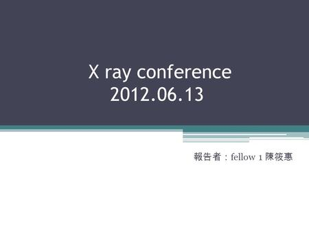 X ray conference 2012.06.13 報告者: fellow 1 陳筱惠. Case 01.
