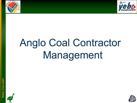 K RIEL C OLLIERY -1--1- Anglo Coal Contractor Management.
