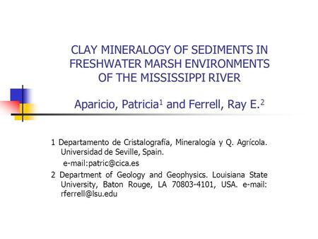 CLAY MINERALOGY OF SEDIMENTS IN FRESHWATER MARSH ENVIRONMENTS OF THE MISSISSIPPI RIVER Aparicio, Patricia 1 and Ferrell, Ray E. 2 1 Departamento de Cristalografía,