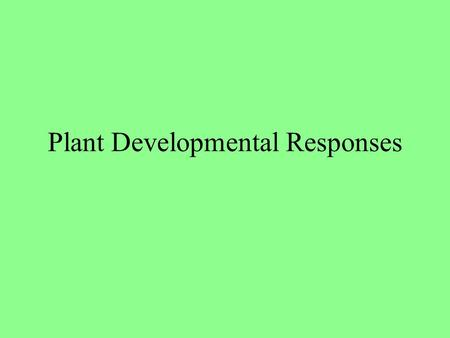 Plant Developmental Responses. Phototropism positive.
