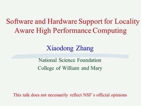 Software and Hardware Support for Locality Aware High Performance Computing Xiaodong Zhang National Science Foundation College of William and Mary This.