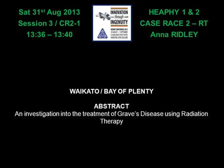 HEAPHY 1 & 2 CASE RACE 2 – RT Anna RIDLEY Sat 31 st Aug 2013 Session 3 / CR2-1 13:36 – 13:40 WAIKATO / BAY OF PLENTY ABSTRACT An investigation into the.