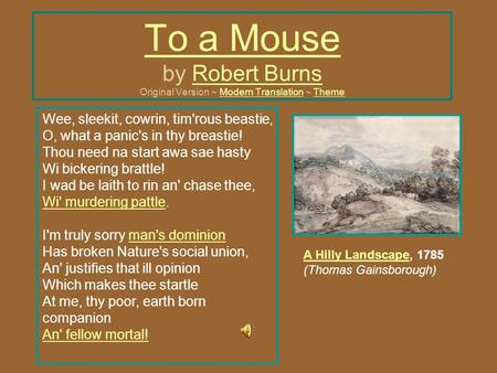 To a Mouse To a Mouse by Robert Burns Original Version ~ Modern Translation ~ ThemeRobert BurnsModern TranslationTheme Wee, sleekit, cowrin, tim'rous beastie,