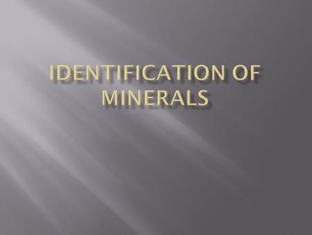  Each mineral has a definite chemical composition and crystalline structure.  These two characteristics are the fingerprint of the mineral  Various.