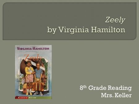 8 th Grade Reading Mrs. Keller.  Author: Virginia Hamilton  Published: 1967  Genre: Fiction, Young Adult Literature  Themes: Friendship, Accepting.