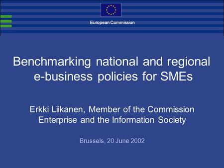Benchmarking national and regional e-business policies for SMEs Erkki Liikanen, Member of the Commission Enterprise and the Information Society Brussels,