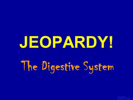 Template by Bill Arcuri, WCSD Click Once to Begin JEOPARDY! The Digestive System.