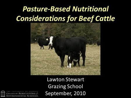 Pasture-Based Nutritional Considerations for Beef Cattle Lawton Stewart Grazing School September, 2010.