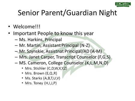 Senior Parent/Guardian Night Welcome!!! Important People to know this year – Ms. Harkins, Principal – Mr. Martin, Assistant Principal (N-Z) – Mr. Szynskie,