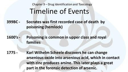 Timeline of Events Chapter 9 – Drug Identification and Toxicology 399BC - Socrates was first recorded case of death by poisoning (hemlock) 1600's -Poisoning.
