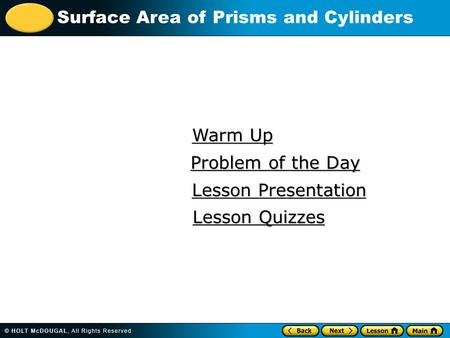 Surface Area of Prisms and Cylinders Warm Up Warm Up Lesson Presentation Lesson Presentation Problem of the Day Problem of the Day Lesson Quizzes Lesson.