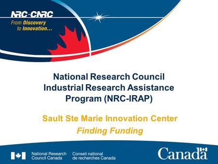 National Research Council Industrial Research Assistance Program (NRC-IRAP) Sault Ste Marie Innovation Center Finding Funding.