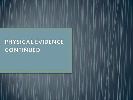 Physical evidence – consists of tangible articles found at a crime scene that can be introduced in a trial to link a suspect or victim to the scene.