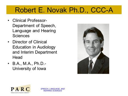 Robert E. Novak Ph.D., CCC-A Clinical Professor- Department of Speech, Language and Hearing Sciences Director of Clinical Education in Audiology and Interim.