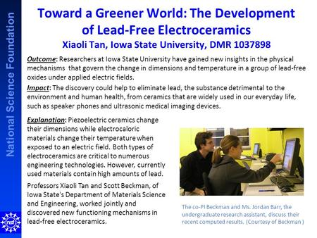 National Science Foundation Toward a Greener World: The Development of Lead-Free Electroceramics Xiaoli Tan, Iowa State University, DMR 1037898 Outcome: