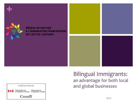 + Bilingual Immigrants: an advantage for both local and global businesses 2013 1.