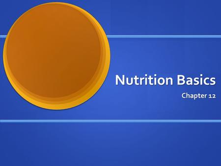 Nutrition Basics Chapter 12. Nutrition Basics Objectives Relate earlier scientific findings to today's understanding of nutrition. Identify and briefly.