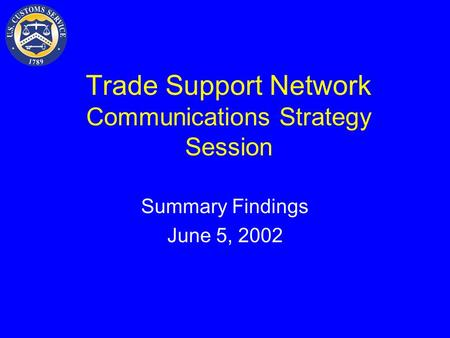Trade Support Network Communications Strategy Session Summary Findings June 5, 2002.