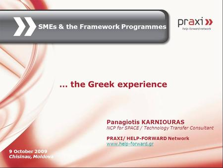 Panagiotis KARNIOURAS NCP for SPACE / Technology Transfer Consultant PRAXI/ HELP-FORWARD Network www.help-forward.gr … the Greek experience 9 October 2009.