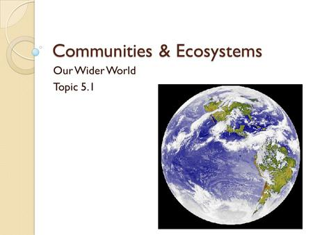 Communities & Ecosystems Our Wider World Topic 5.1.