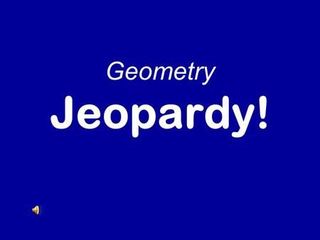 Geometry Jeopardy! Ch 1-6 Formulas & Definitions SA of Prisms & Cylinders SA of Cones & Pryamids Volume of Prisms & Cylinders Volume of Cones & Pyramids.