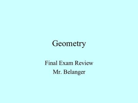 Geometry Final Exam Review Mr. Belanger Problem #1 Ch.8 Right Triangles What is the Pythagorean Theorem? Apply it to this problem.. 64 + 169 Q= 15.3.