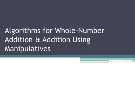 Algorithms for Whole-Number Addition & Addition Using Manipulatives.