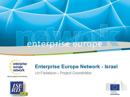 Enterprise Europe Network - Israel Uri Fishelson – Project Coordinator.