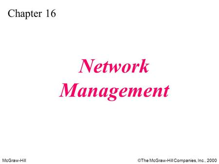 McGraw-Hill©The McGraw-Hill Companies, Inc., 2000 Chapter 16 Network Management.