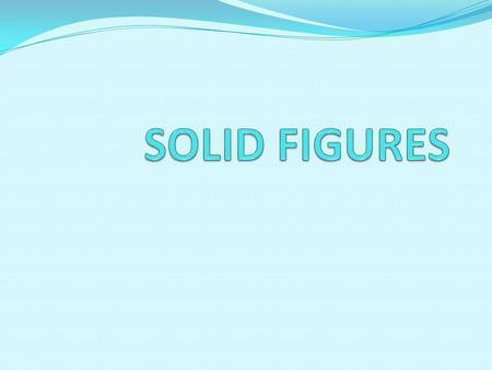 Solid Figures Solids are 3 dimensional or 3D. Solids with flat surfaces that are polygons are called POLYHEDRONS. There are two types of Polyhedrons.