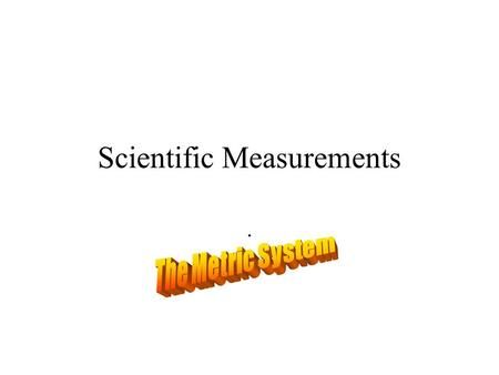 Scientific Measurements.. US Customary Units vs. The Metric System In the United States our units of measurement is based on the old English units. For.