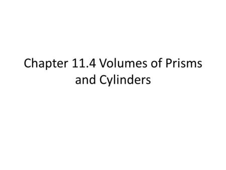 Chapter 11.4 Volumes of Prisms and Cylinders. Vocabulary Volume = the space that a figure occupies. It is measured in cubic units.