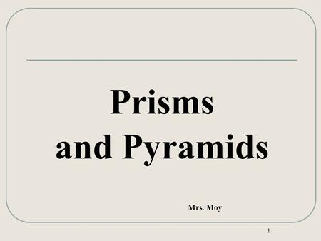 1 Prisms and Pyramids Mrs. Moy. Lesson 9-2: Prisms & Pyramids 2 Right Prisms Lateral Surface Area (LSA) of a Prism = Ph Total Surface Area (TSA) = Ph.