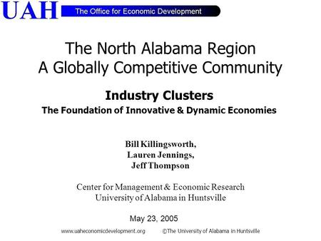Www.uaheconomicdevelopment.org ©The University of Alabama in Huntsville The North Alabama Region A Globally Competitive Community Industry Clusters The.