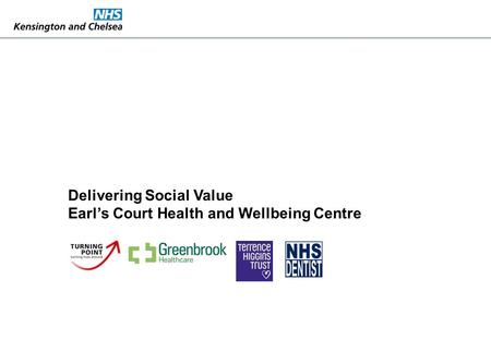 1 Delivering Social Value Earl's Court Health and Wellbeing Centre.