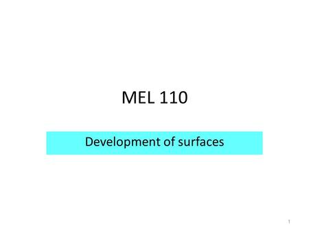 1 MEL 110 Development of surfaces. 2 Prism – Made up of same number of rectangles as sides of the base One side: Height of the prism Other side: Side.