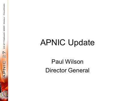 APNIC Update Paul Wilson Director General. APNIC RIR for Asia Pacific –IP address allocation and management –Open policy development Support for Internet.