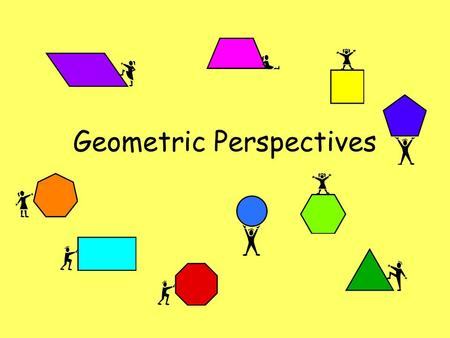 Geometric Perspectives. Everything has a name… Face Corner (Vertex) Edges.