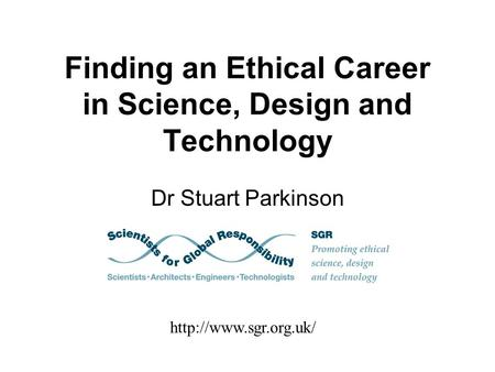 Finding an Ethical Career in Science, Design and Technology Dr Stuart Parkinson