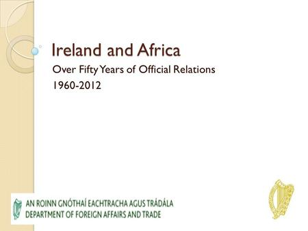 Ireland and Africa Over Fifty Years of Official Relations 1960-2012.